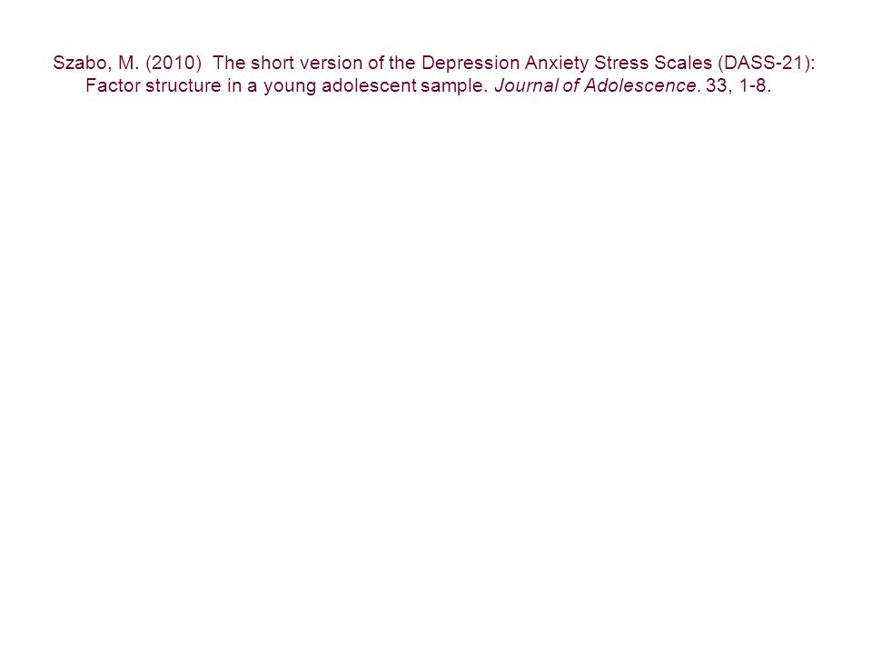 Szabo, M. (2010) The short version of the Depression Anxiety Stress Scales (DASS-21): Factor structure in a young adolescent sample. Journal of Adoles