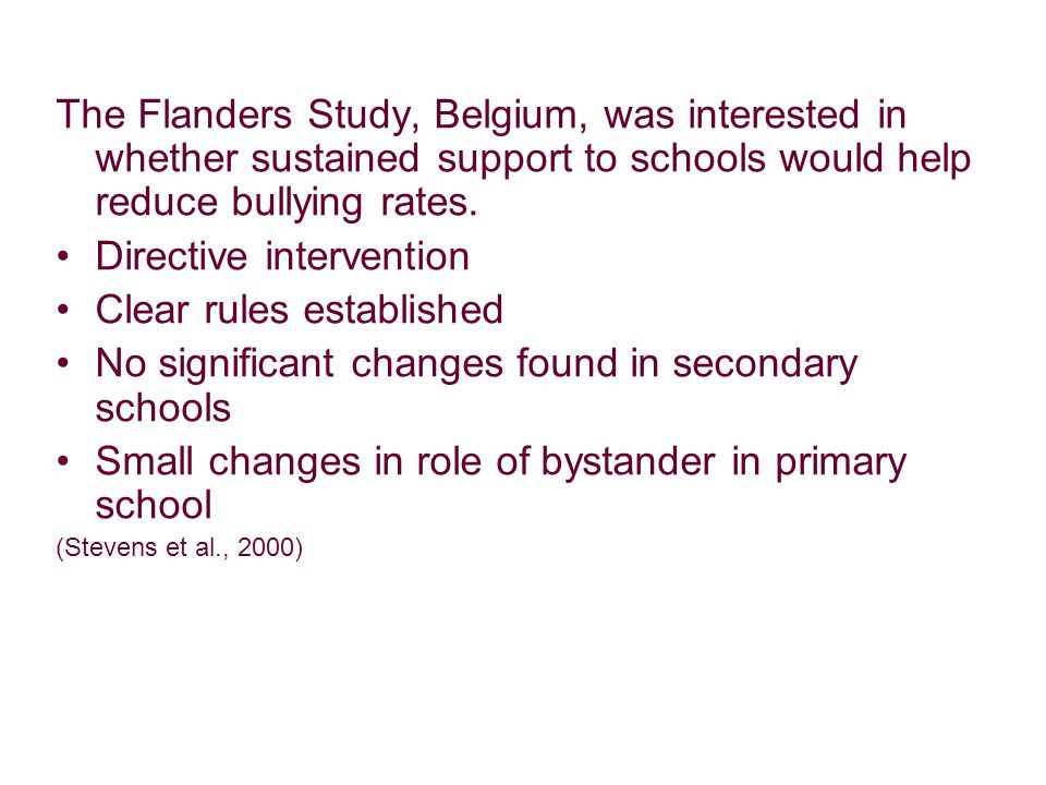The Flanders Study, Belgium, was interested in whether sustained support to schools would help reduce bullying rates.