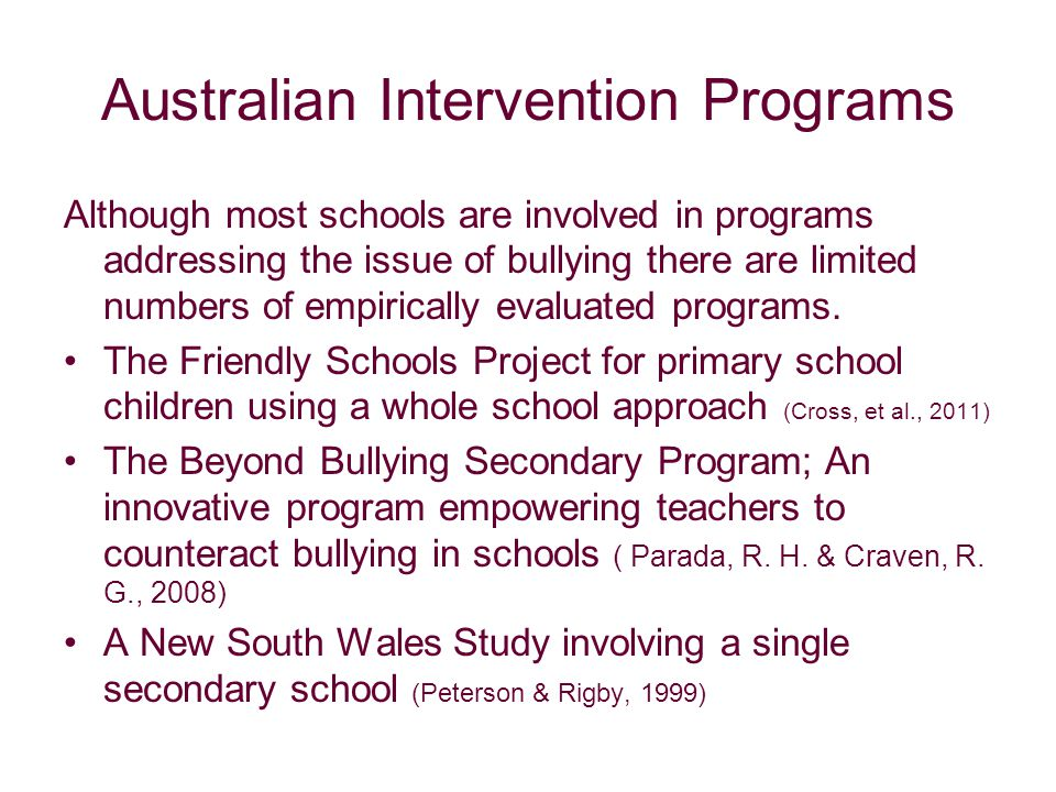 Australian Intervention Programs Although most schools are involved in programs addressing the issue of bullying there are limited numbers of empirically evaluated programs.