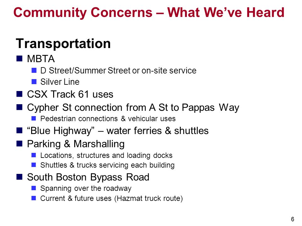 6 Community Concerns – What We've Heard Transportation MBTA D Street/Summer Street or on-site service Silver Line CSX Track 61 uses Cypher St connecti