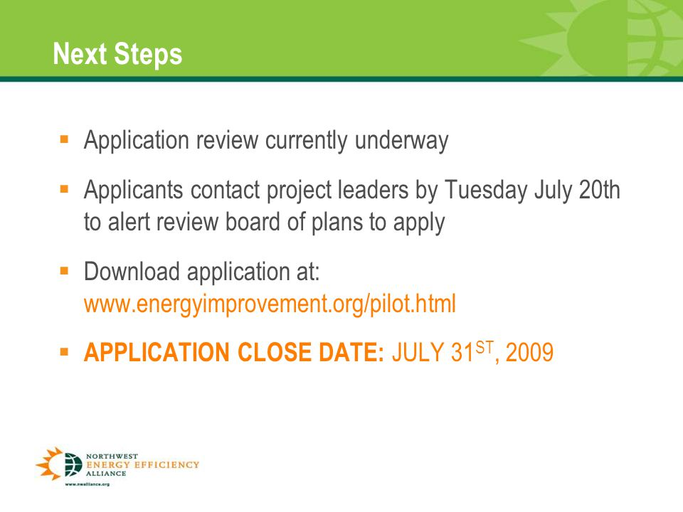 Next Steps  Application review currently underway  Applicants contact project leaders by Tuesday July 20th to alert review board of plans to apply 