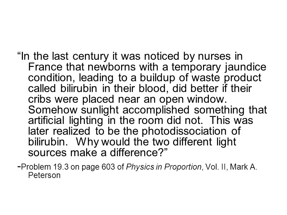 In the last century it was noticed by nurses in France that newborns with a temporary jaundice condition, leading to a buildup of waste product called bilirubin in their blood, did better if their cribs were placed near an open window.