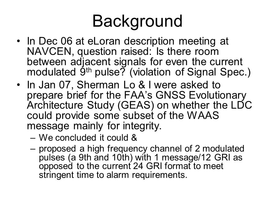 Background In Dec 06 at eLoran description meeting at NAVCEN, question raised: Is there room between adjacent signals for even the current modulated 9 th pulse.