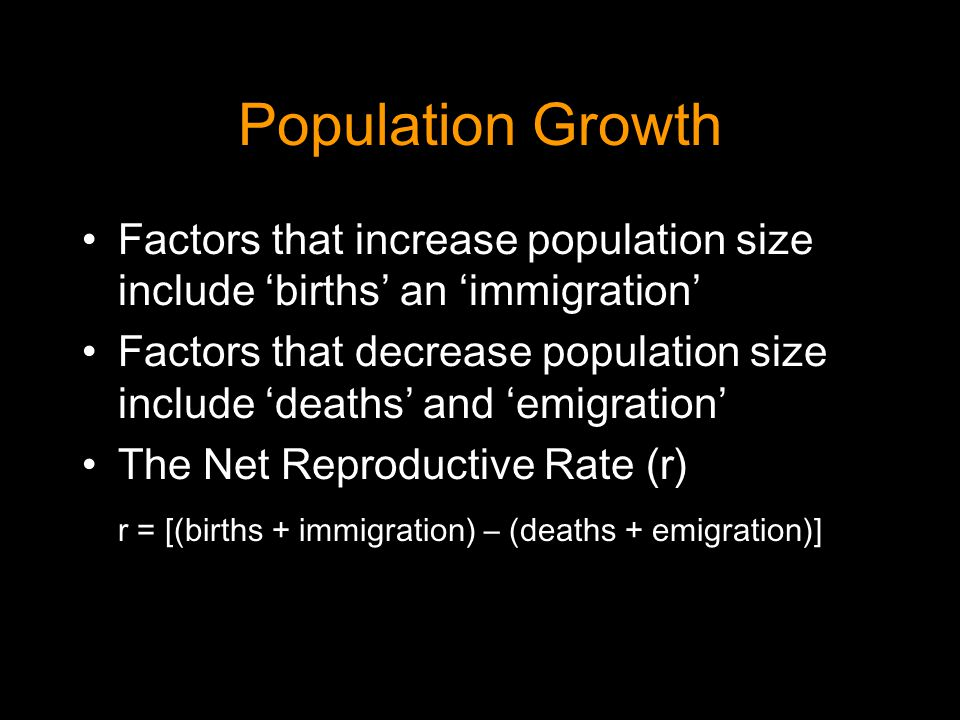 Population Growth Factors that increase population size include 'births' an 'immigration' Factors that decrease population size include 'deaths' and '