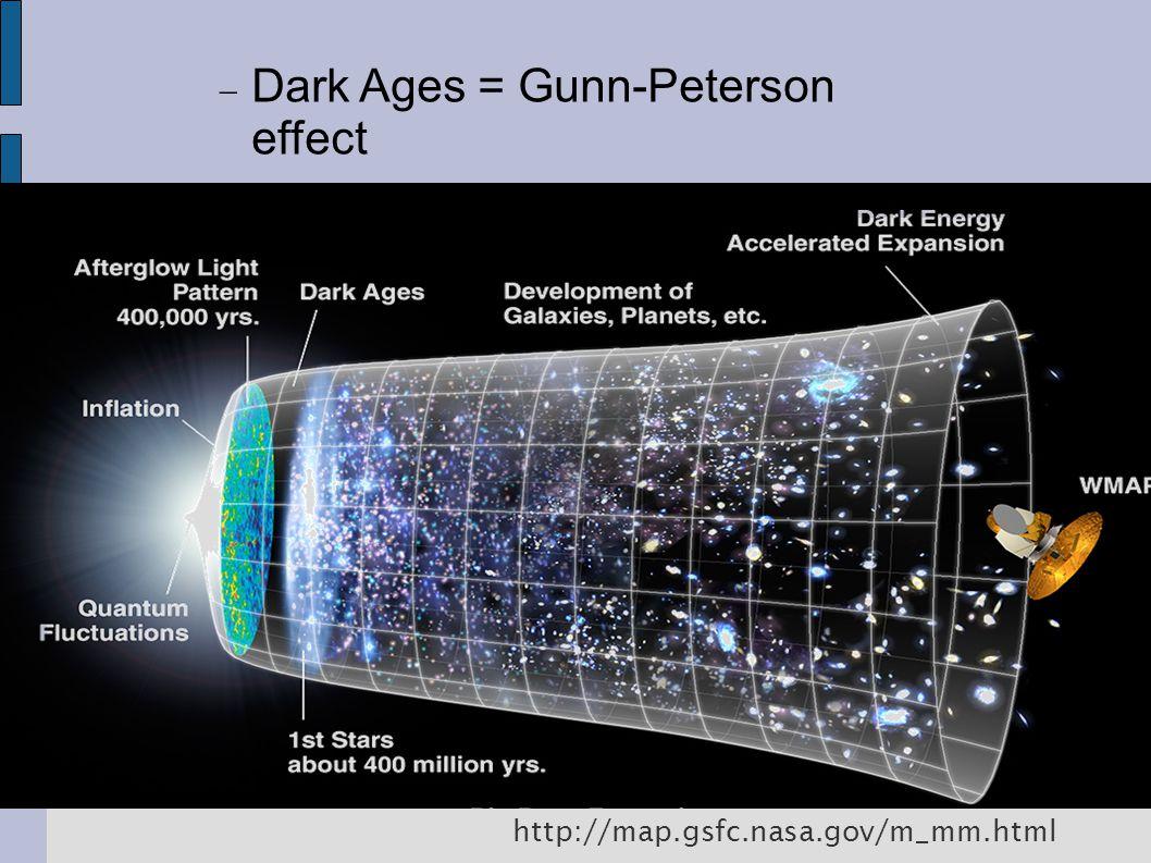 http://map.gsfc.nasa.gov/m_mm.html  Dark Ages = Gunn-Peterson effect