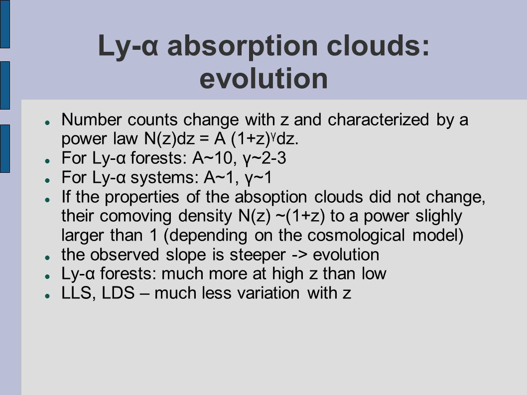 Ly-α absorption clouds: evolution Number counts change with z and characterized by a power law N(z)dz = A (1+z) γ dz.