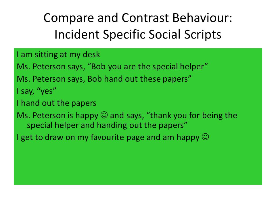 Compare and Contrast Behaviour: Incident Specific Social Scripts I am sitting at my desk Ms.