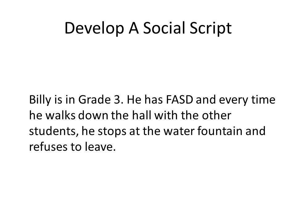 Develop A Social Script Billy is in Grade 3.
