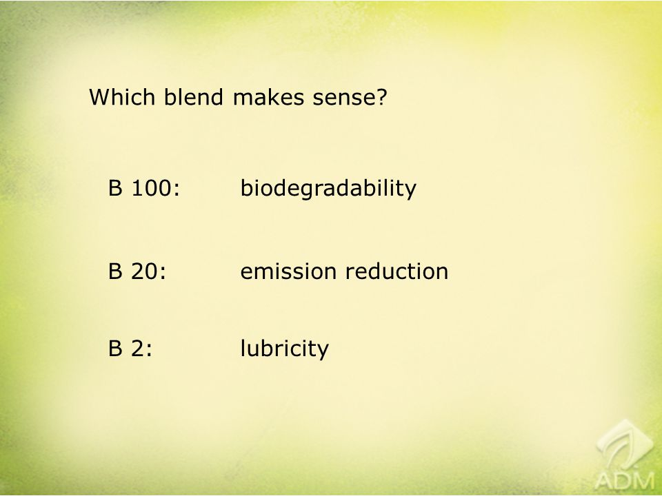 Which blend makes sense B 100:biodegradability B 20:emission reduction B 2:lubricity