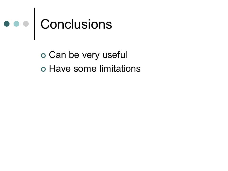 Conclusions Can be very useful Have some limitations