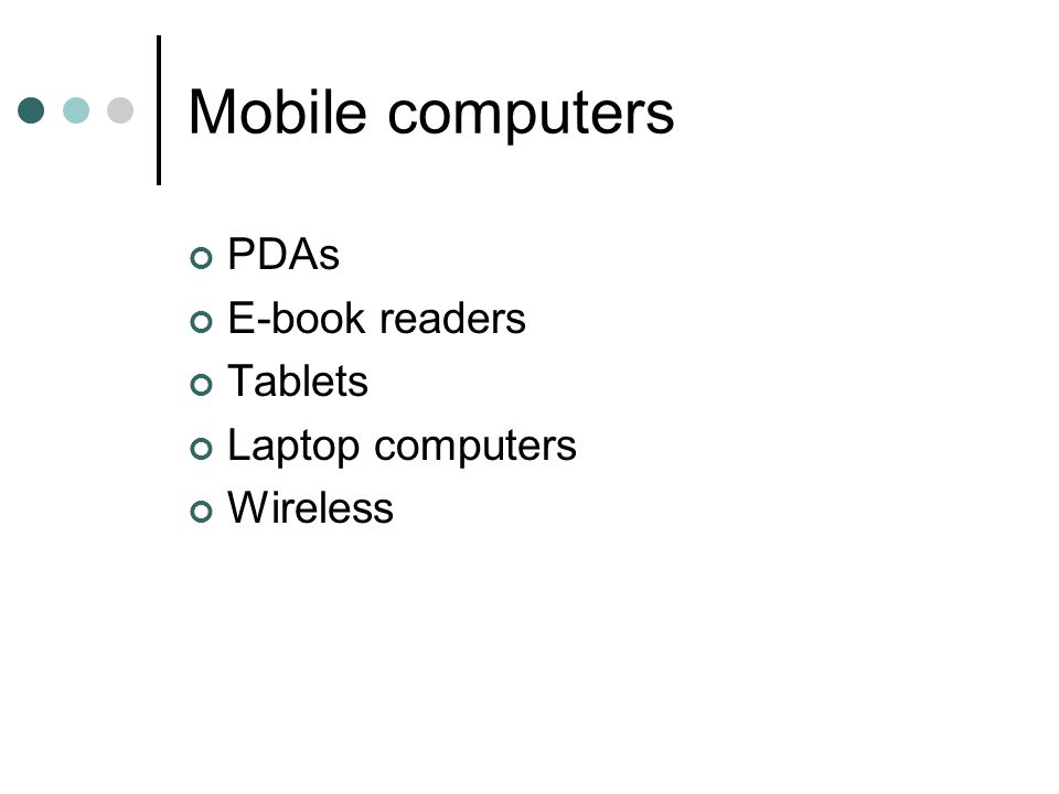 Mobile computers PDAs E-book readers Tablets Laptop computers Wireless