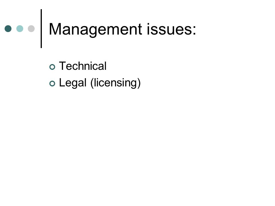 Management issues: Technical Legal (licensing)