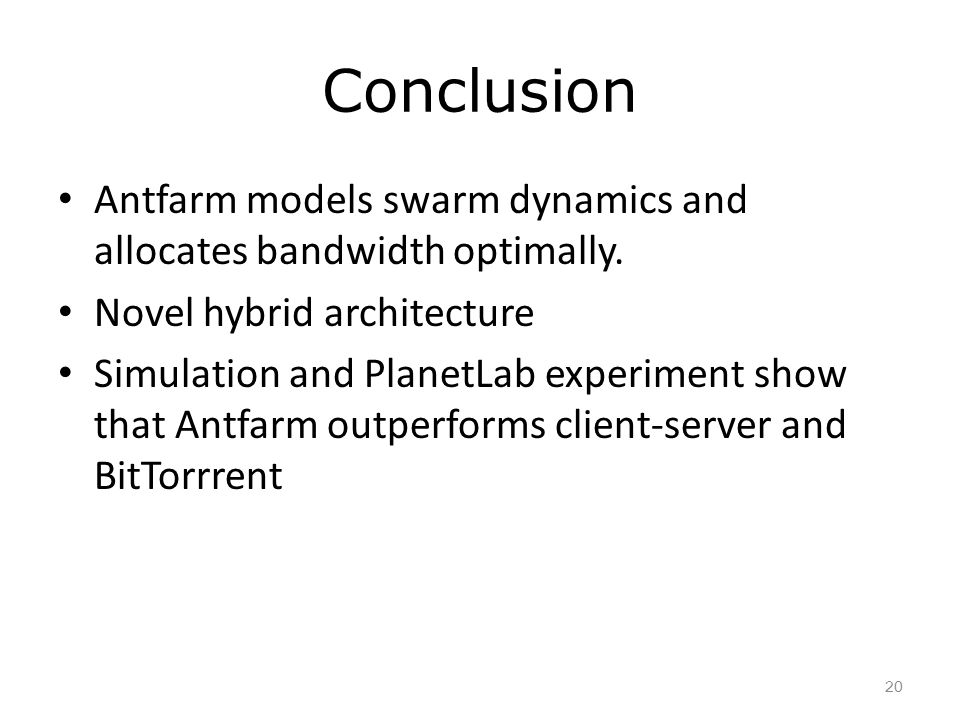 Conclusion Antfarm models swarm dynamics and allocates bandwidth optimally.
