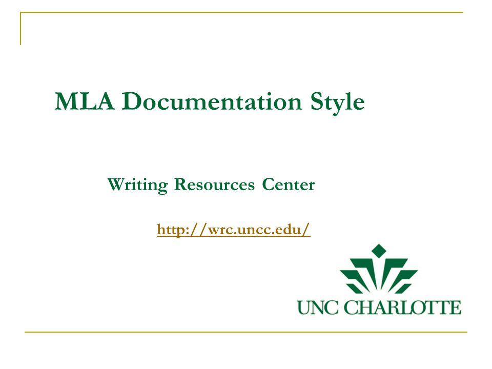 MLA Documentation Style Writing Resources Center http://wrc.uncc.edu/