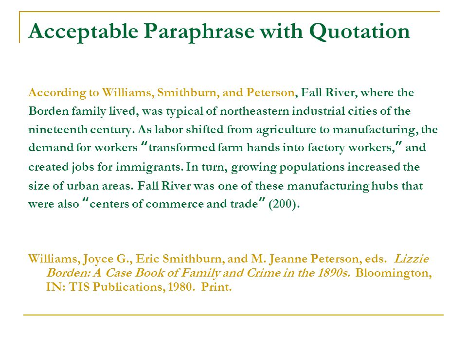 Acceptable Paraphrase with Quotation According to Williams, Smithburn, and Peterson, Fall River, where the Borden family lived, was typical of northeastern industrial cities of the nineteenth century.