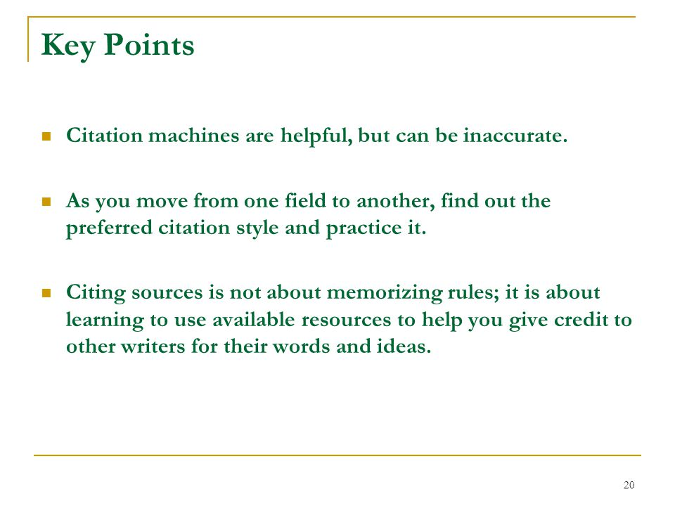 Key Points Citation machines are helpful, but can be inaccurate.