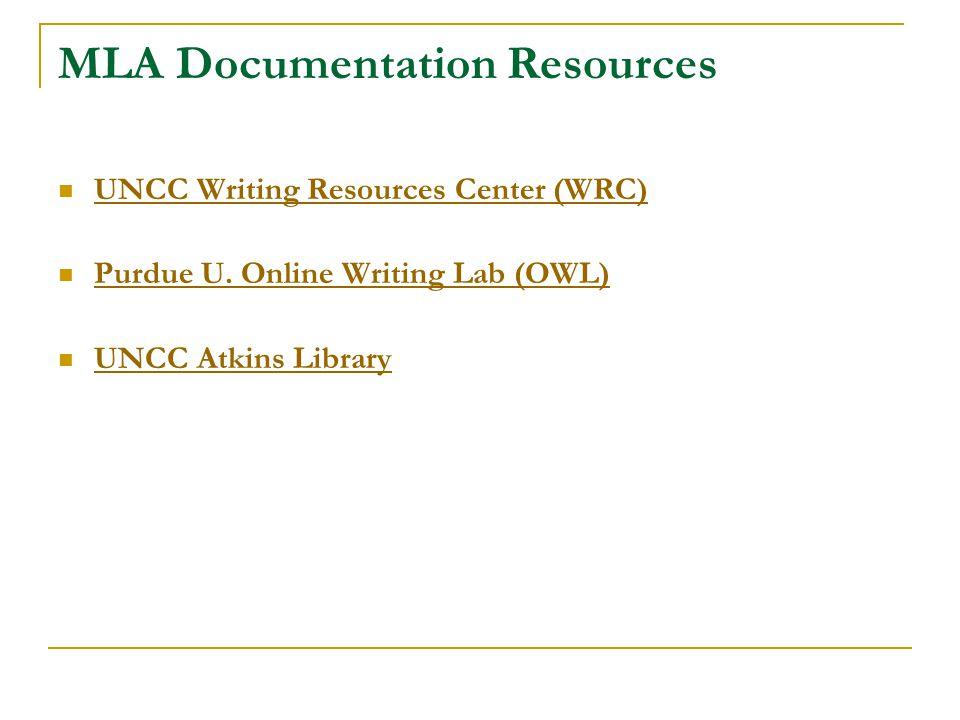 MLA Documentation Resources UNCC Writing Resources Center (WRC) Purdue U.