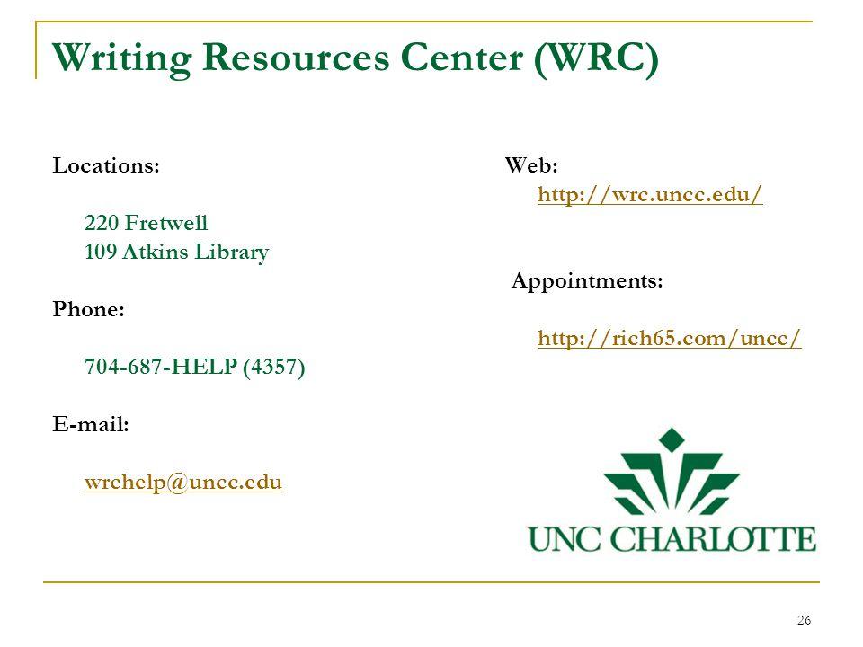 Writing Resources Center (WRC) Locations: 220 Fretwell 109 Atkins Library Phone: 704-687-HELP (4357) E-mail: wrchelp@uncc.edu Web: http://wrc.uncc.edu/ Appointments: http://rich65.com/uncc/ 26