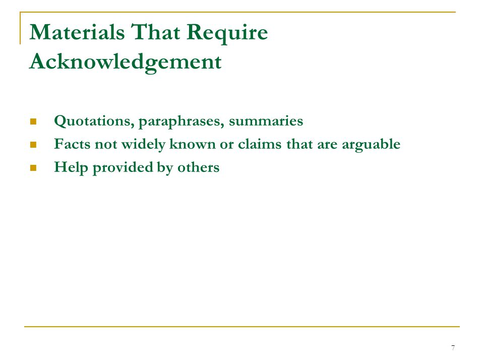 8 Materials That Do NOT Require Acknowledgement In academic writing in the U.S., you should credit all materials except: Common knowledge Ideas available in a wide variety of sources Your own findings from primary or field research