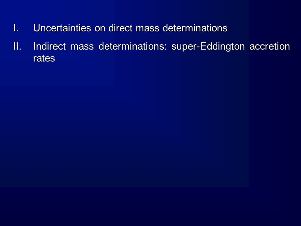 IN 35 SEYFERT AND LOW REDSHIFT QUASARS BH MASSES ARE DETERMINED DIRECTLY BH MASSES ARE DETERMINED DIRECTLY BY THE REVERBERATION MAPPING METHOD It consists in measuring the time delay between the continuum and the line variations which respond to them; it gives an (approximate) size of the broad Line Region.