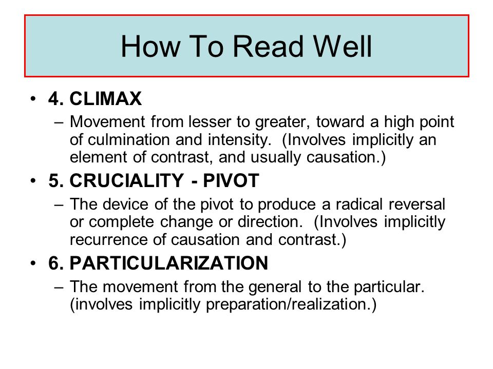 How To Read Anything…Well 1. RECURRENCE –The repetition of the same or similar terms, phrases, or other elements. 2. CONTRAST –The association of thin