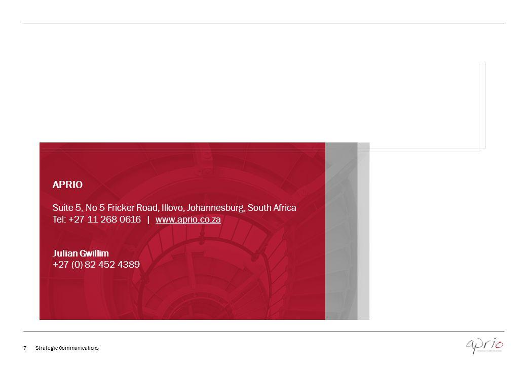 7 Strategic Communications APRIO Suite 5, No 5 Fricker Road, Illovo, Johannesburg, South Africa Tel: +27 11 268 0616 | www.aprio.co.za Julian Gwillim +27 (0) 82 452 4389