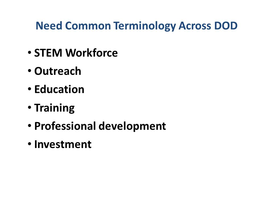 Need Common Terminology Across DOD STEM Workforce Outreach Education Training Professional development Investment