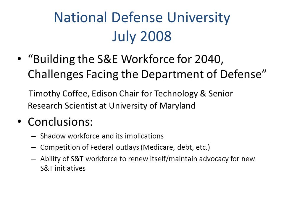 "National Defense University July 2008 ""Building the S&E Workforce for 2040, Challenges Facing the Department of Defense"" Timothy Coffee, Edison Chair"