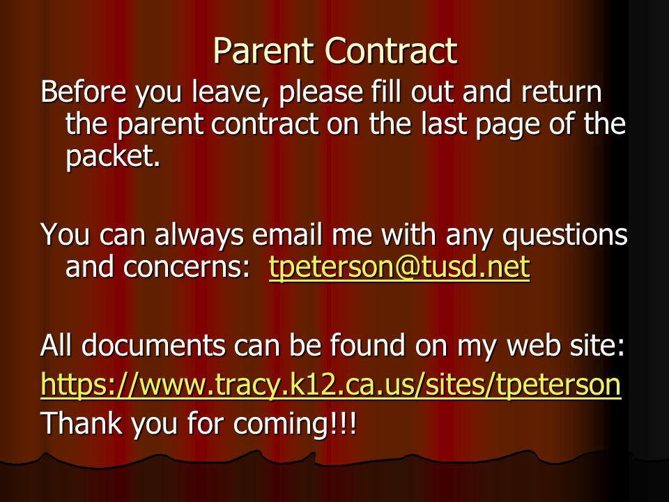 Parent Contract Before you leave, please fill out and return the parent contract on the last page of the packet. You can always email me with any ques