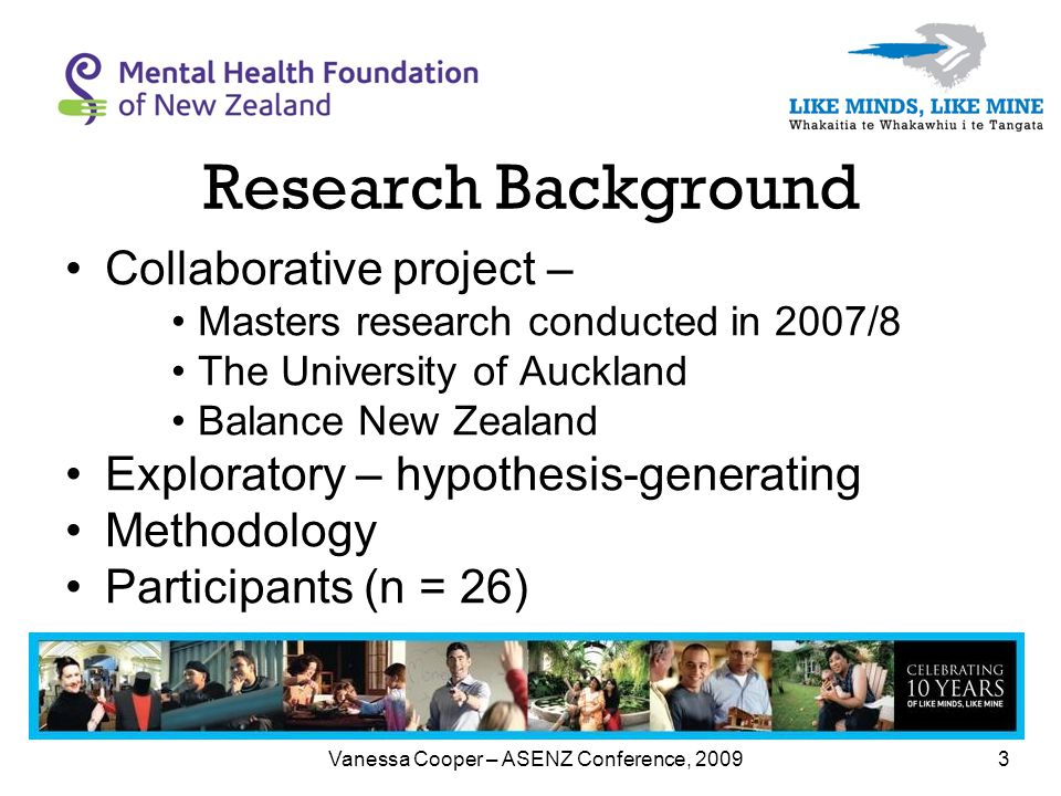 Vanessa Cooper – ASENZ Conference, 20093 Research Background Collaborative project – Masters research conducted in 2007/8 The University of Auckland Balance New Zealand Exploratory – hypothesis-generating Methodology Participants (n = 26)