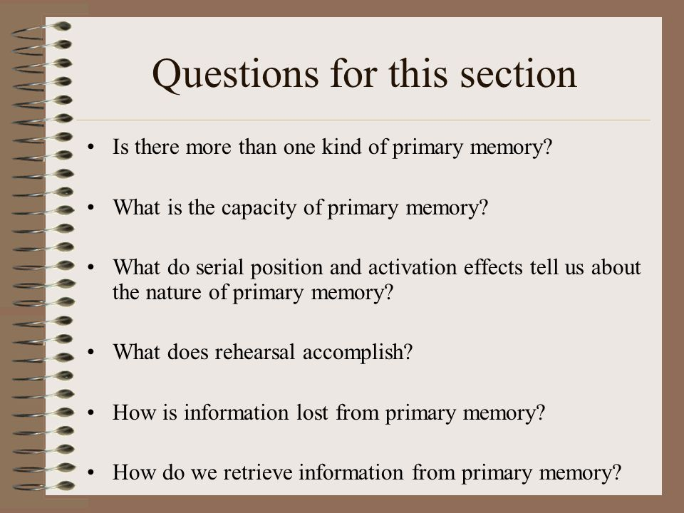 Questions for this section Is there more than one kind of primary memory.