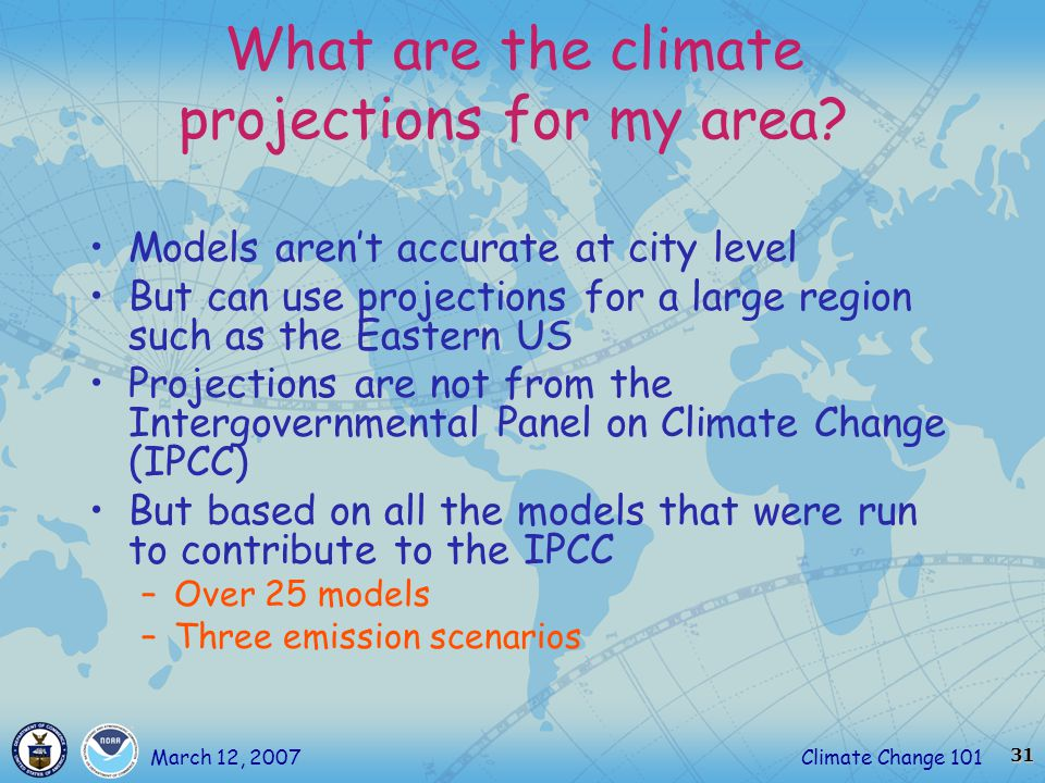 31 Climate Change 101March 12, 2007 What are the climate projections for my area.