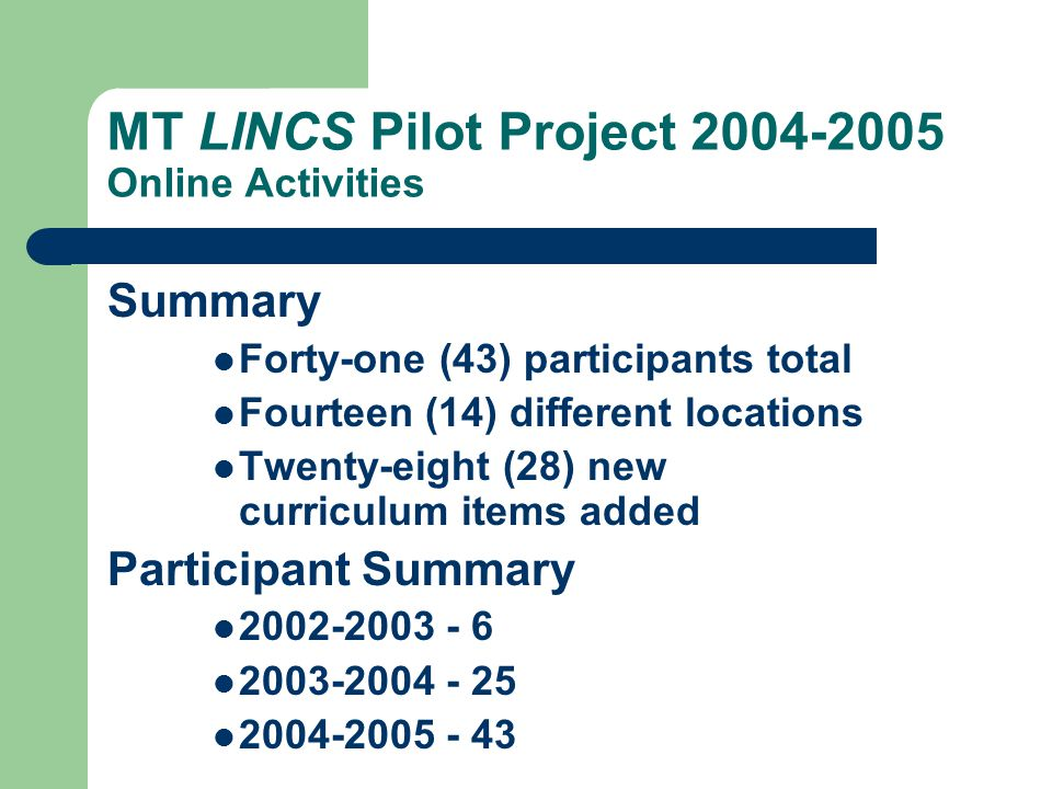 MT LINCS Pilot Project 2004-2005 Online Activities Getting to Know LINCS Activity: Level IV Educator: 9 participants The goal of this activity will be to proof existing activities in your curricular area and design two (2) new interactive documents for the MT Pilot Project.