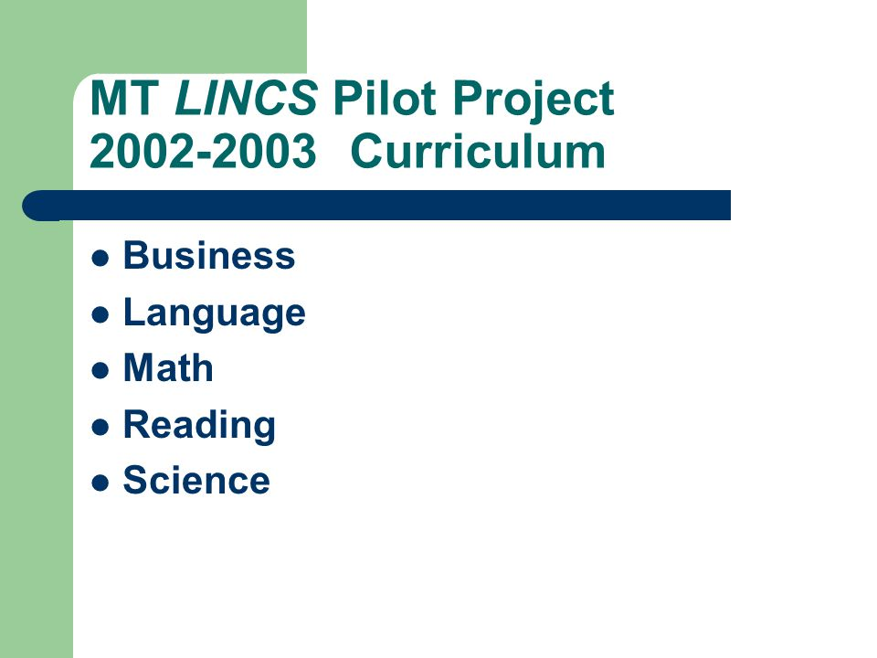 MT LINCS Pilot Project 2002-2003 July 2002 - Steering Committee developed criteria for lesson plan Advertised RFP for MT – Billings Adult Education Center staff – Six (6) participants