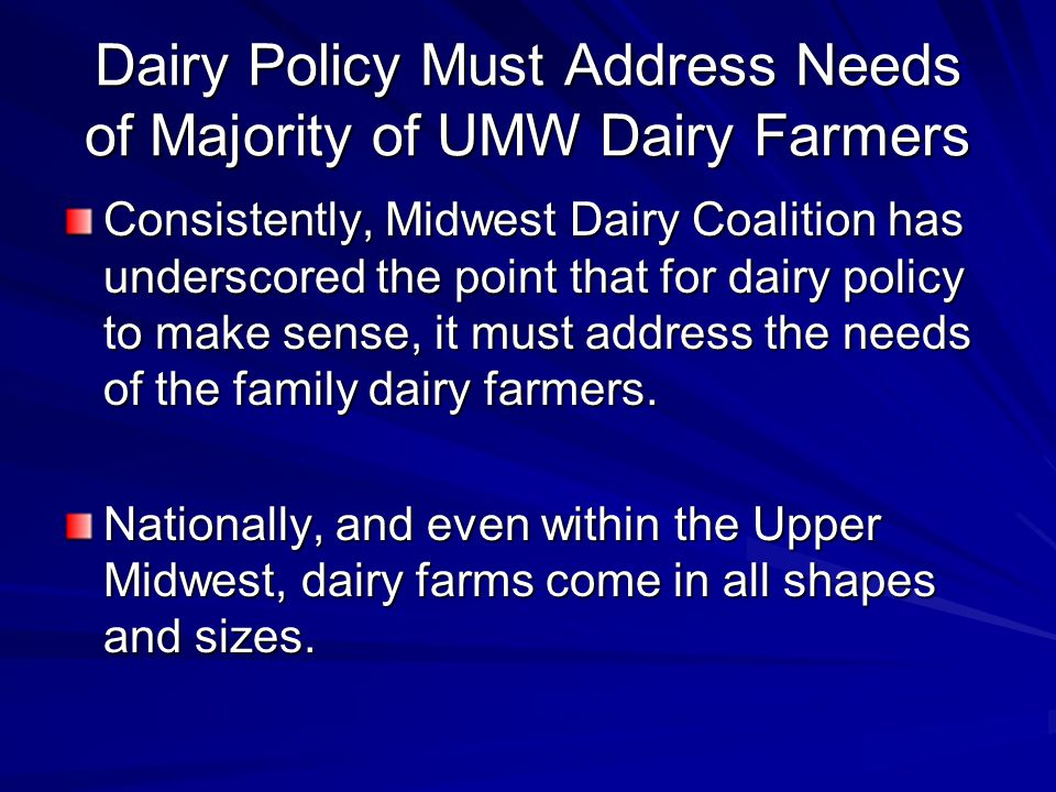 Dairy Policy Must Address Needs of Majority of UMW Dairy Farmers Consistently, Midwest Dairy Coalition has underscored the point that for dairy policy to make sense, it must address the needs of the family dairy farmers.