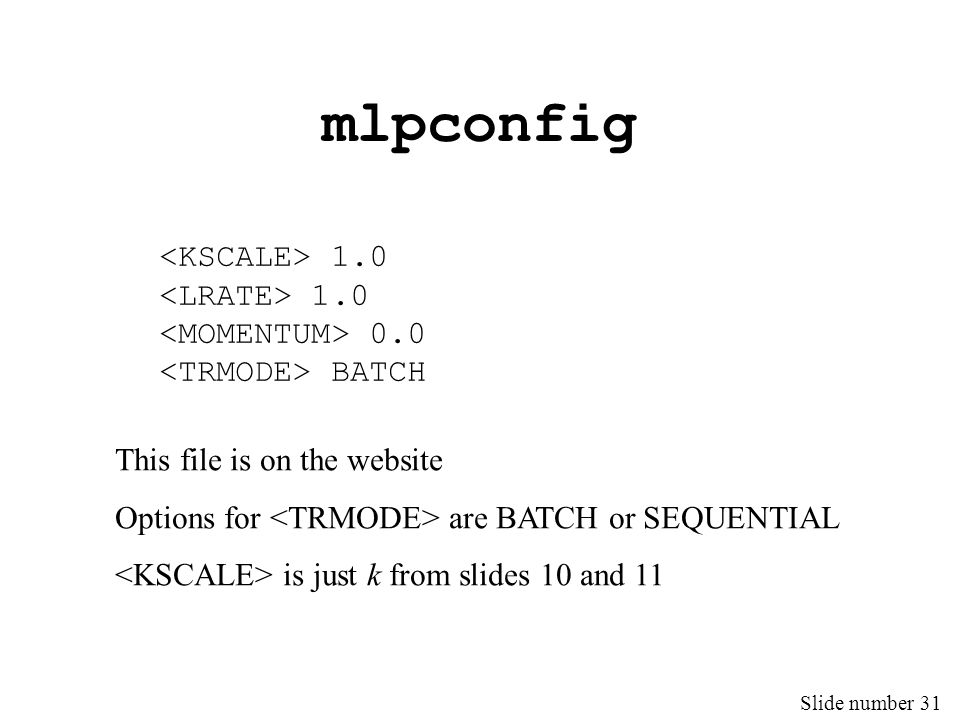 Slide number 31 mlpconfig 1.0 0.0 BATCH This file is on the website Options for are BATCH or SEQUENTIAL is just k from slides 10 and 11