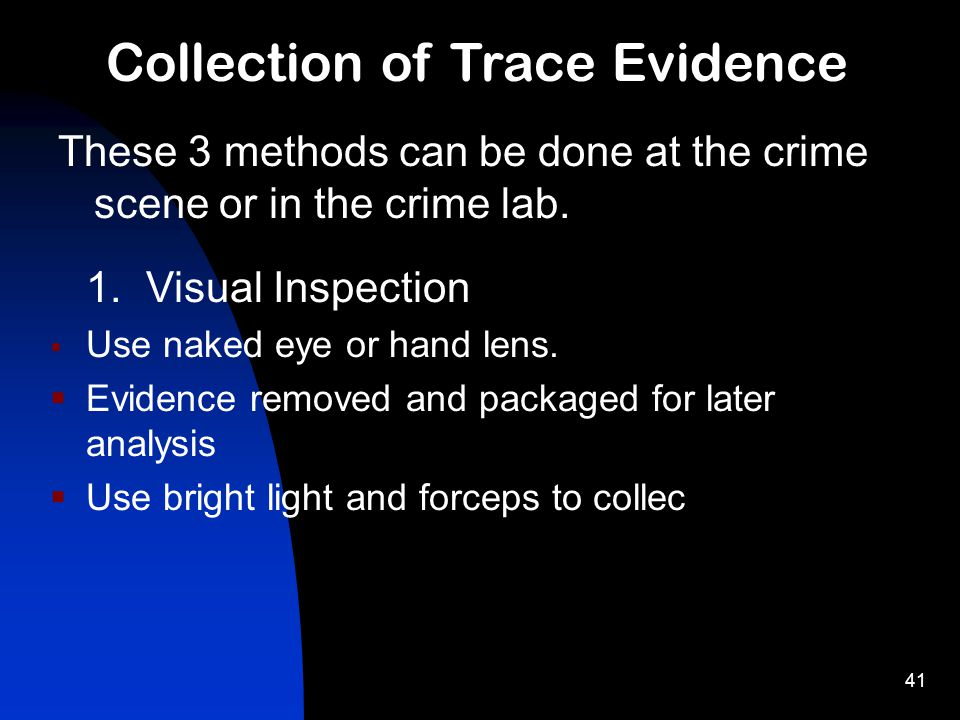 41 These 3 methods can be done at the crime scene or in the crime lab.