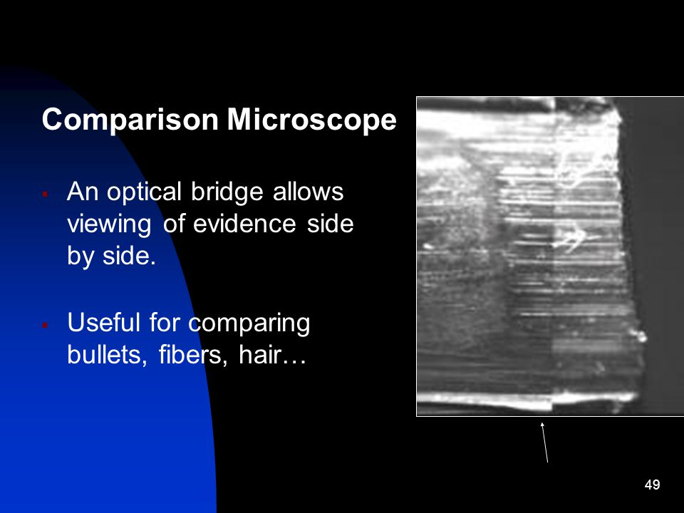 49 Comparison Microscope  An optical bridge allows viewing of evidence side by side.