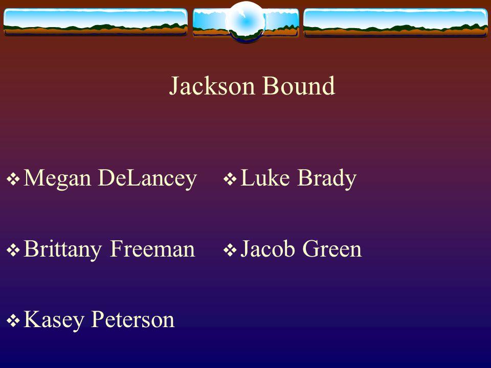 Jackson Bound MMegan DeLancey BBrittany Freeman KKasey Peterson LLuke Brady JJacob Green