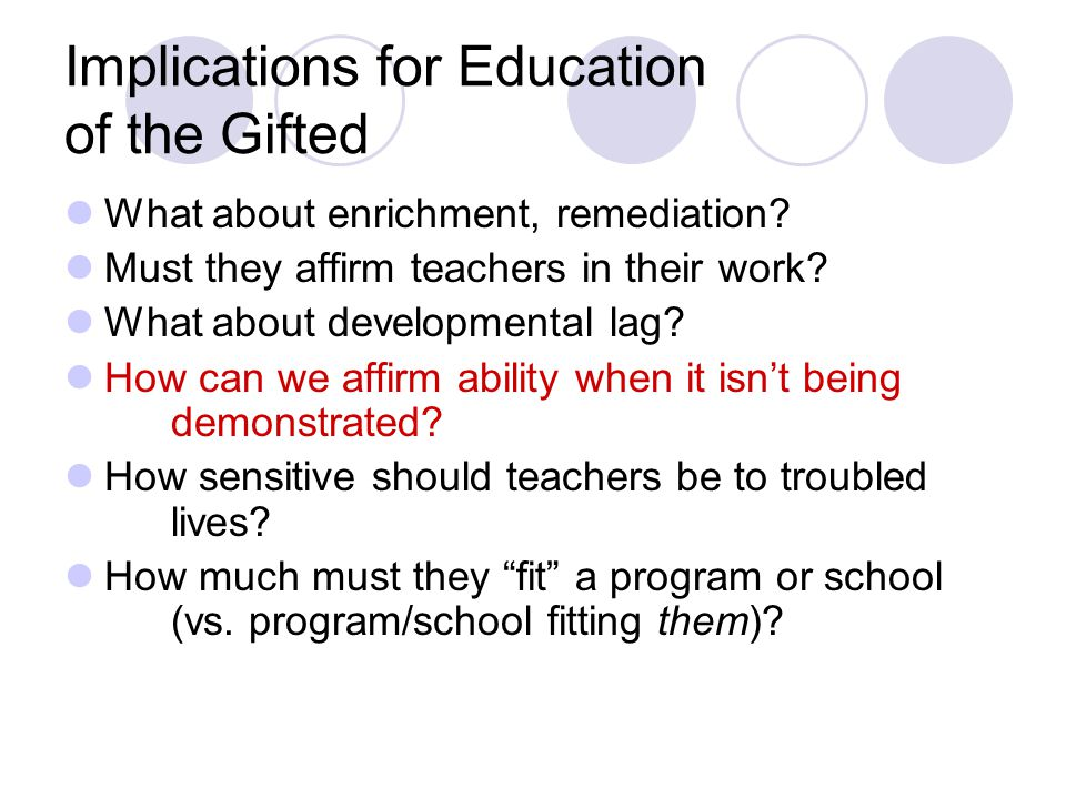 Implications for Education of the Gifted What about enrichment, remediation.