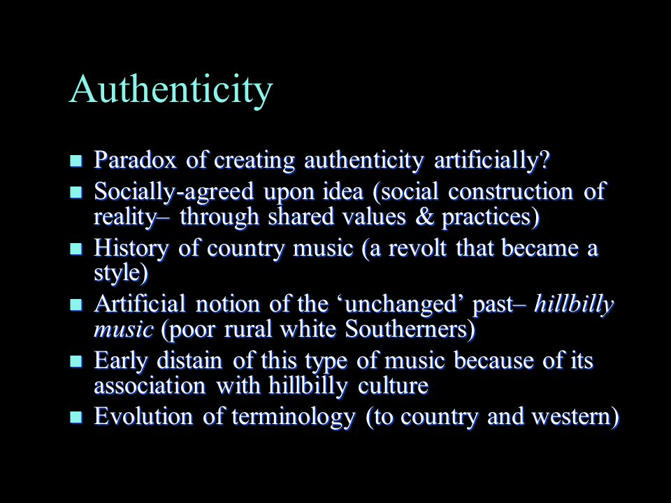 Authenticity n Paradox of creating authenticity artificially.
