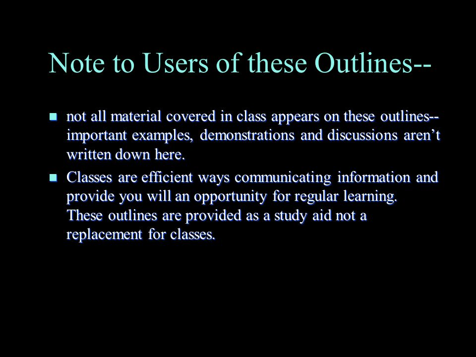 Note to Users of these Outlines-- n not all material covered in class appears on these outlines-- important examples, demonstrations and discussions aren't written down here.