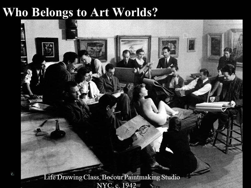 Who Belongs to Art Worlds Life Drawing Class, Bocour Paintmaking Studio NYC, c. 1942 c.