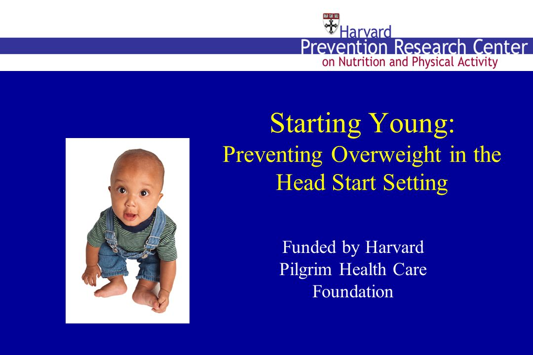 Starting Young: Preventing Overweight in the Head Start Setting Funded by Harvard Pilgrim Health Care Foundation