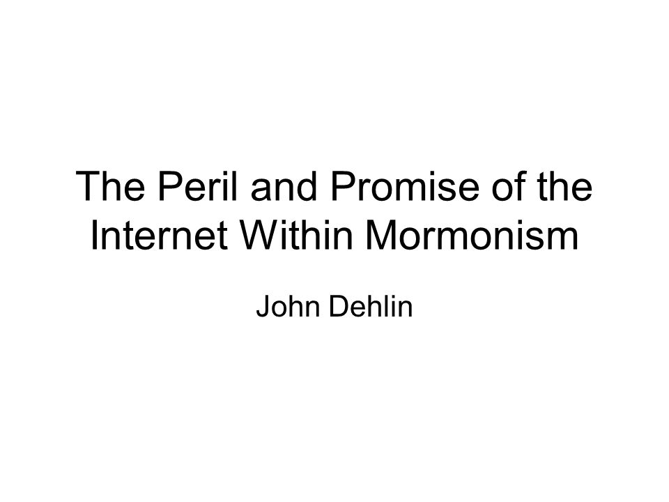 The Peril and Promise of the Internet Within Mormonism John Dehlin