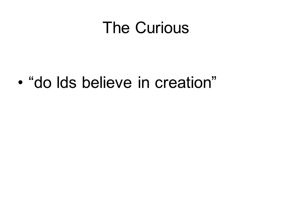 """The Curious """"do lds believe in creation"""""""