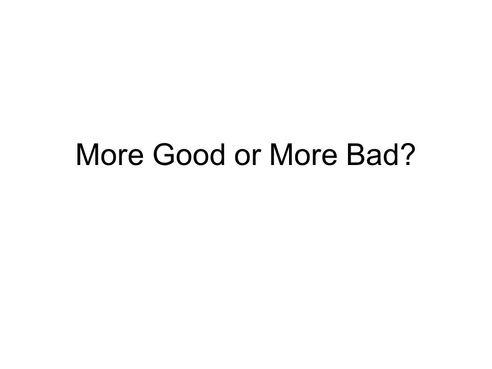 More Good or More Bad?