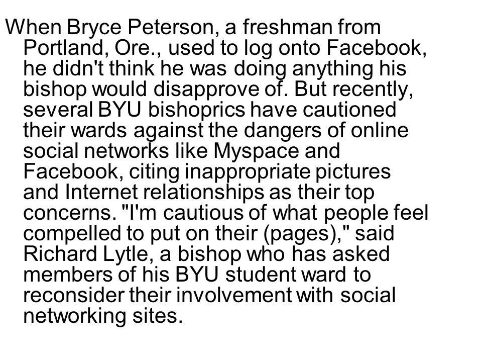 When Bryce Peterson, a freshman from Portland, Ore., used to log onto Facebook, he didn t think he was doing anything his bishop would disapprove of.
