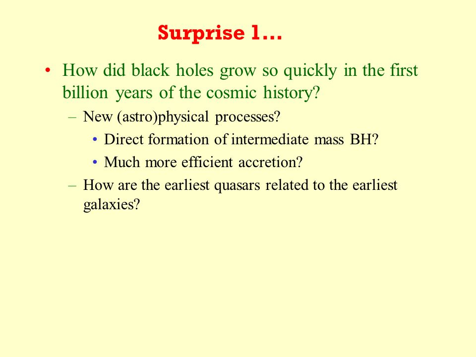 Surprise 1… How did black holes grow so quickly in the first billion years of the cosmic history.