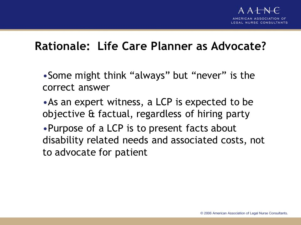 Excerpt from Core: The life care plan should be …….written in an objective and consistent matter, in addition to being comprehensive, based on multidisciplinary data and adaptive to change..... Source: LaGasse, N.